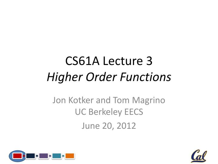 PPT - CS61A Lecture 3 Higher Order Functions PowerPoint Presentation