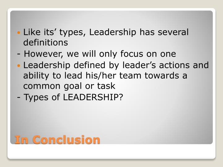 Like its' types, Leadership has several definitions