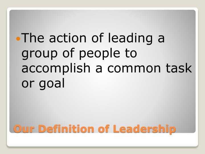 The action of leading a group of people to accomplish a common task or goal