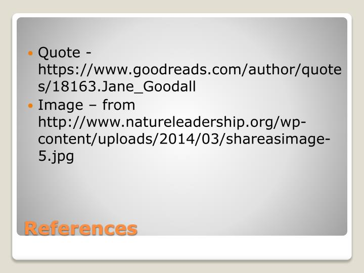 Quote - https://www.goodreads.com/author/quotes/18163.Jane_Goodall