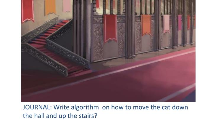 Journal write algorithm on how to move the cat down the hall and up the stairs