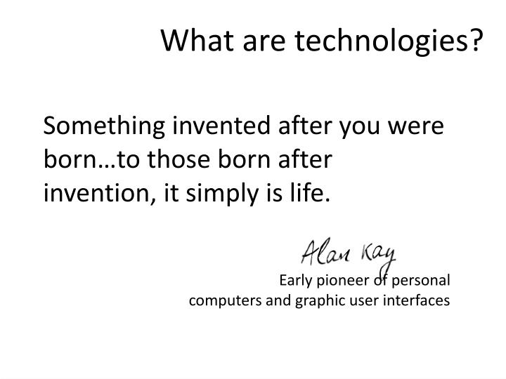 What are technologies?