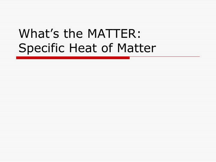 what s the matter specific heat of matter n.