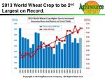 2013 world wheat crop to be 2 nd largest on record