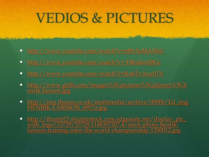 VEDIOS & PICTURES