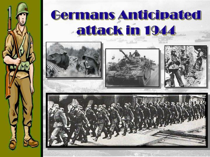 Germans Anticipated attack in 1944
