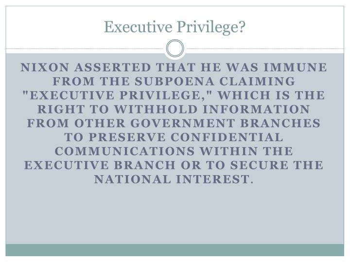 Executive Privilege?