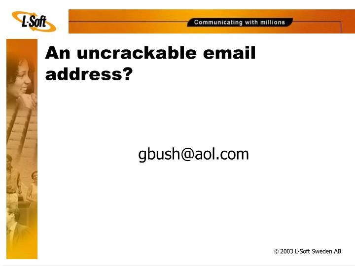 An uncrackable email address?