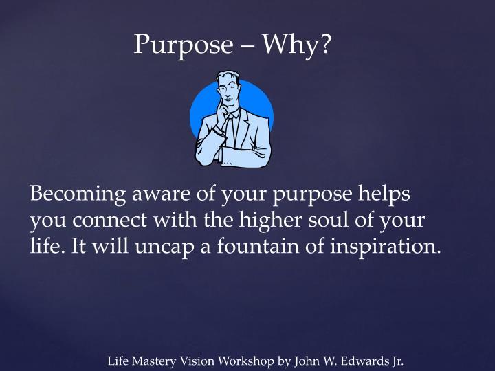 Purpose – Why?