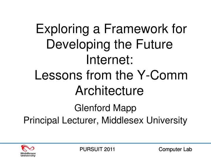 exploring a framework for developing the future internet lessons from the y comm architecture n.