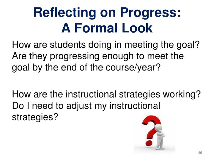 How are students doing in meeting the goal? Are they progressing enough to meet the goal by the end of the course/year?