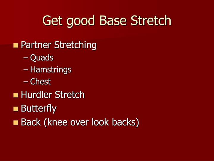 Get good Base Stretch