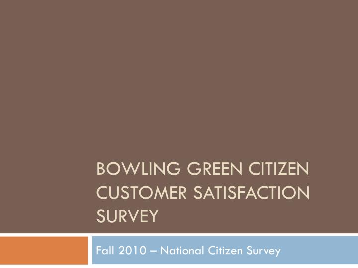 bowling green citizen customer satisfaction survey n.