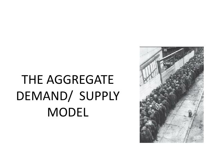 The aggregate demand supply model