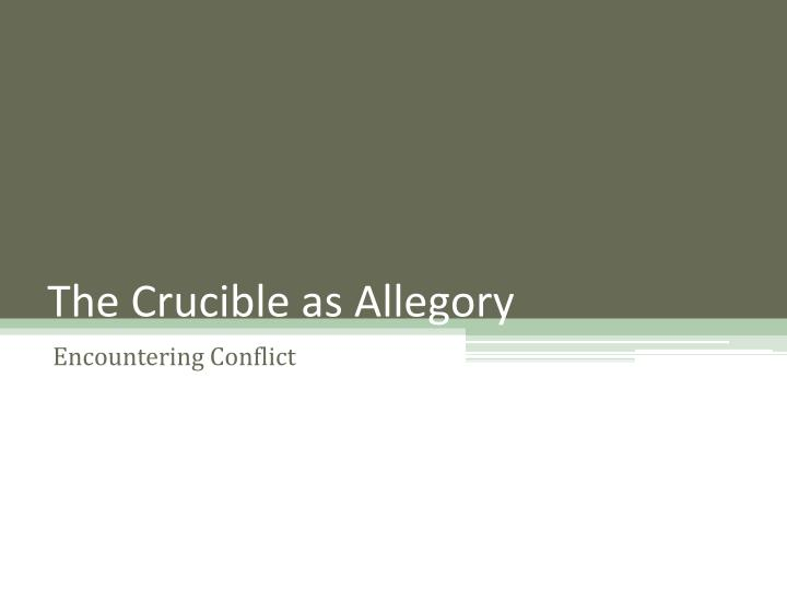 the crucible internal conflicts Conflict in âthe crucibleâ conflict in âthe crucibleâ k melvin conflict conflict â the struggle between two or more opposing forces types of conflict external conflict: man vs man man vs nature man vs society man vs fate internal conflict: man vs himself practice abigail defends her name in the town: âshe hates me, uncle, she must, for i would not be her slave.