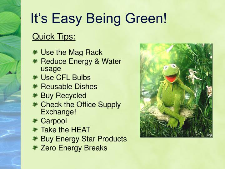 It's Easy Being Green!