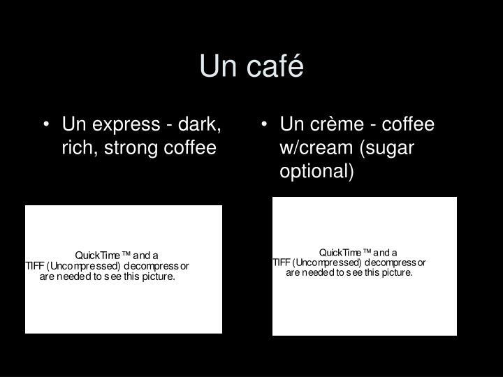 Un express - dark, rich, strong coffee