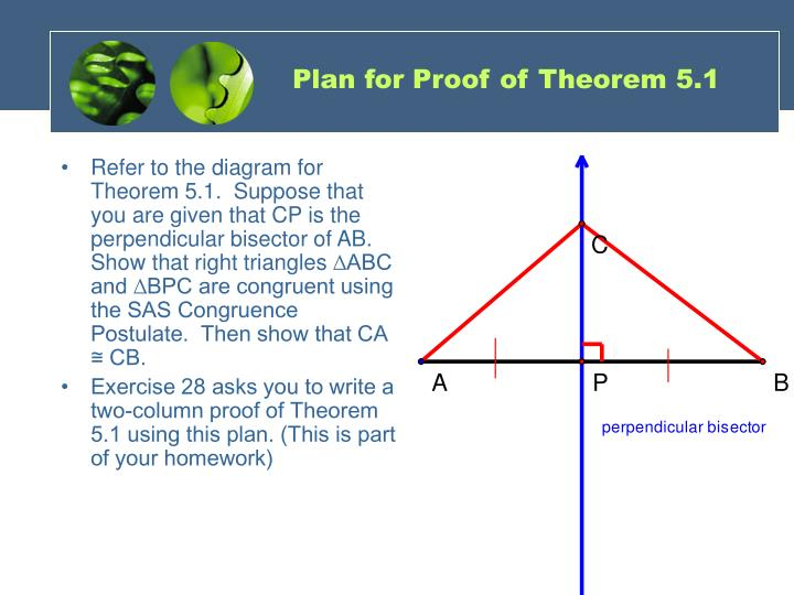 Refer to the diagram for Theorem 5.1.  Suppose that you are given that CP is the perpendicular bisector of AB.  Show that right triangles