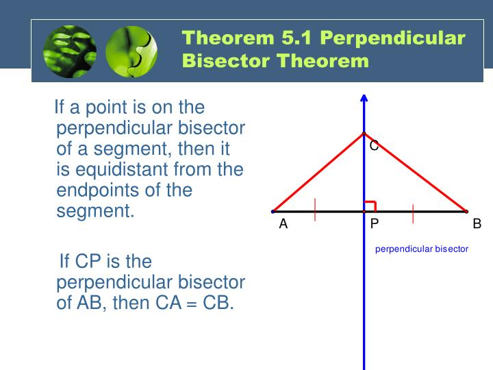 If a point is on the perpendicular bisector of a segment, then it is equidistant from the endpoints of the segment.