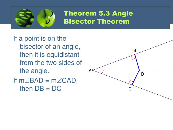 If a point is on the bisector of an angle, then it is equidistant from the two sides of  the angle.