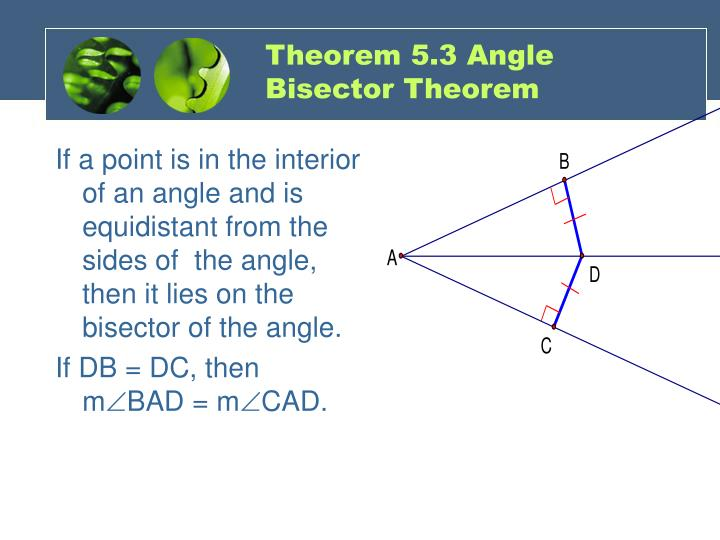 If a point is in the interior of an angle and is equidistant from the sides of  the angle, then it lies on the bisector of the angle.