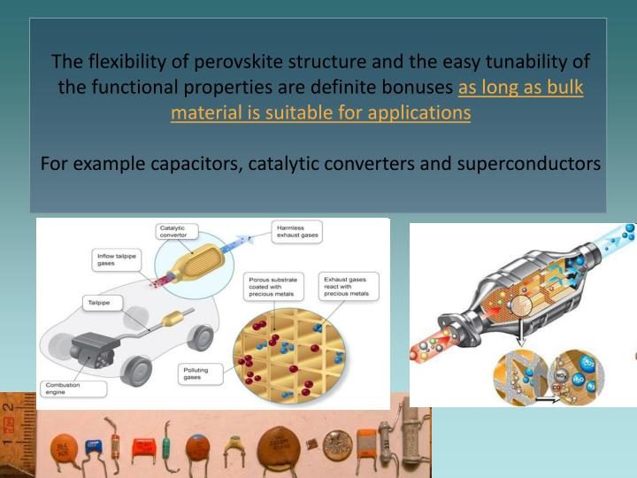 The flexibility of perovskite structure and the easy tunability of the functional properties are definite bonuses