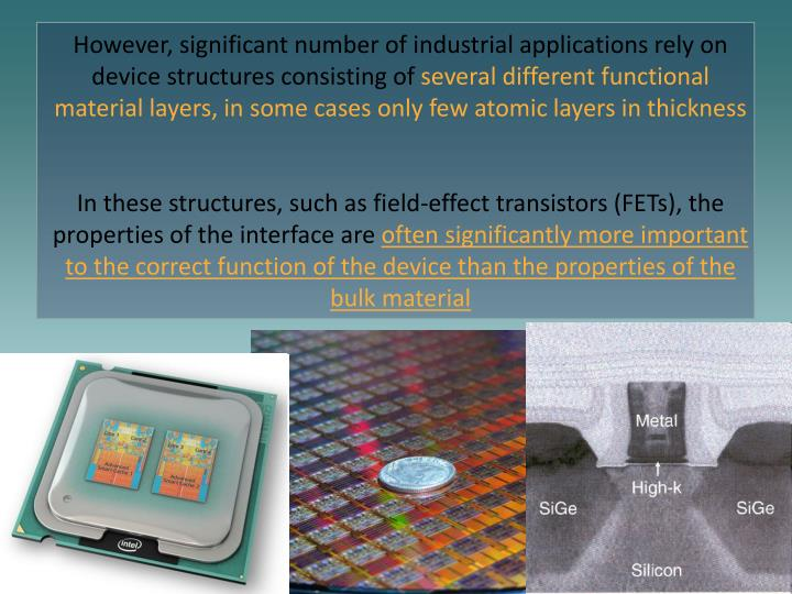However, significant number of industrial applications rely on device structures consisting of