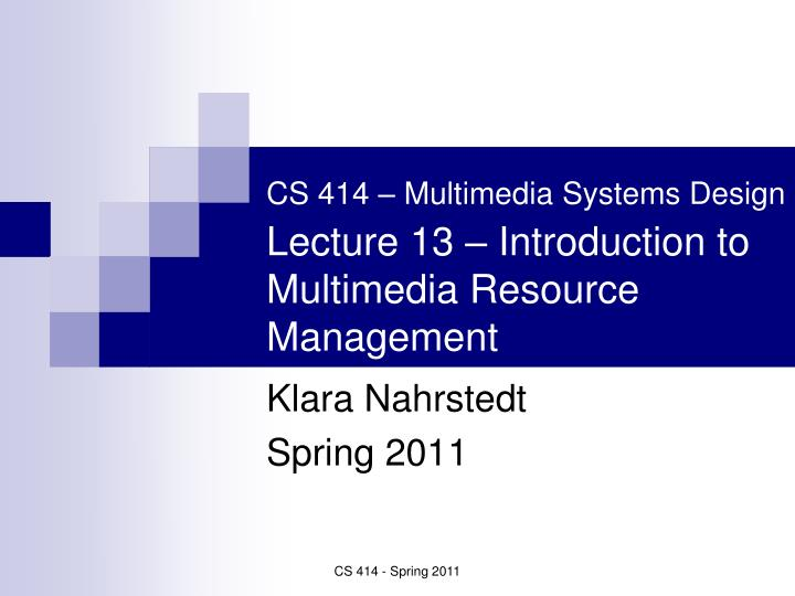 cs 414 multimedia systems design lecture 13 introduction to multimedia resource management n.