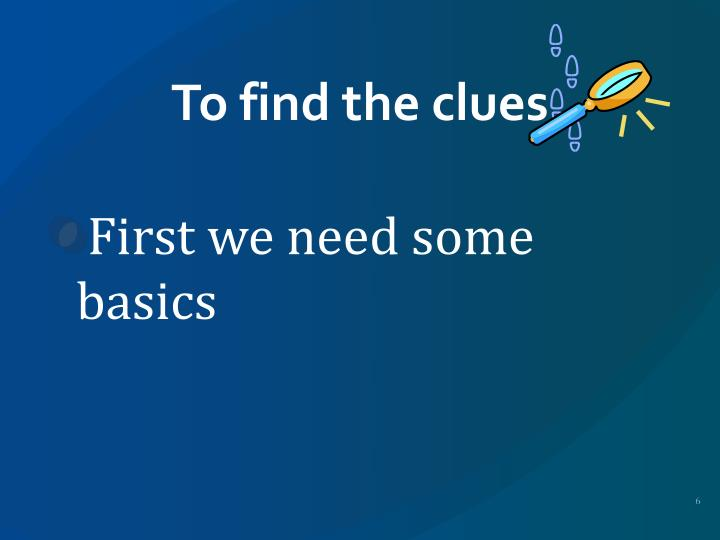 To find the clues