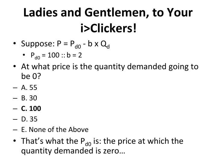 Ladies and Gentlemen, to Your i>Clickers!