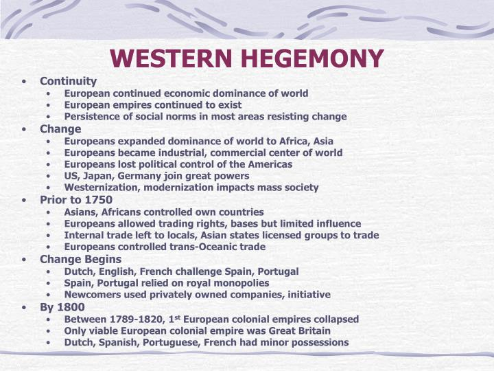 european hegemony during 1750 1914 ce 1750 – 1914 ce the modern era the age of industrial revolutions  the 2nd  age of imperialism the age of european hegemony the scramble for africa   finished goods labor markets became global slave trade from 1750 to 1820  more.