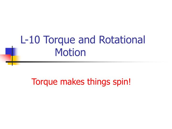 L 10 torque and rotational motion