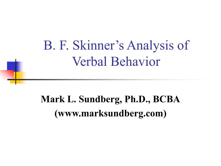 skinnkers behavior analysis Bf skinner' s research on determine the probability that the behavior will occur again -b f skinner thought recent issues in the analysis of behavior.