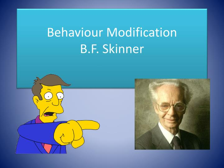 [ behaviour modification by skinner ] | behavior ...