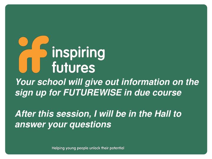 Your school will give out information on the sign up for FUTUREWISE in due course
