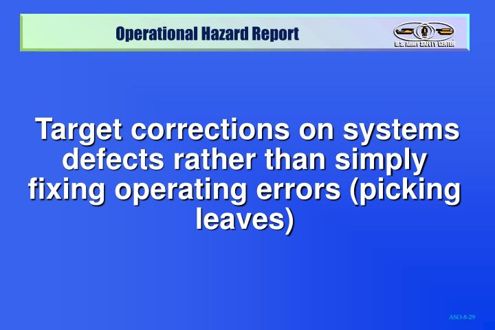 Target corrections on systems defects rather than simply fixing operating errors (picking leaves)