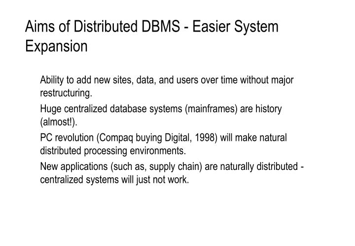 Aims of Distributed DBMS - Easier System Expansion