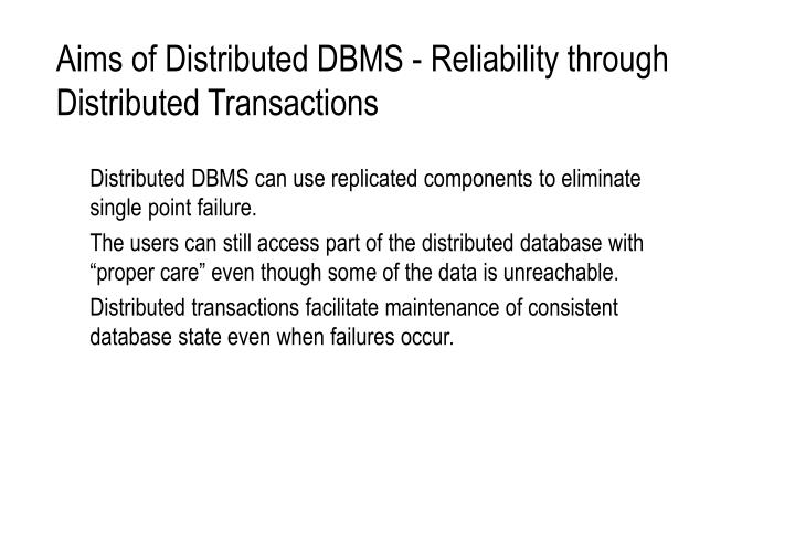 Aims of Distributed DBMS - Reliability through Distributed Transactions