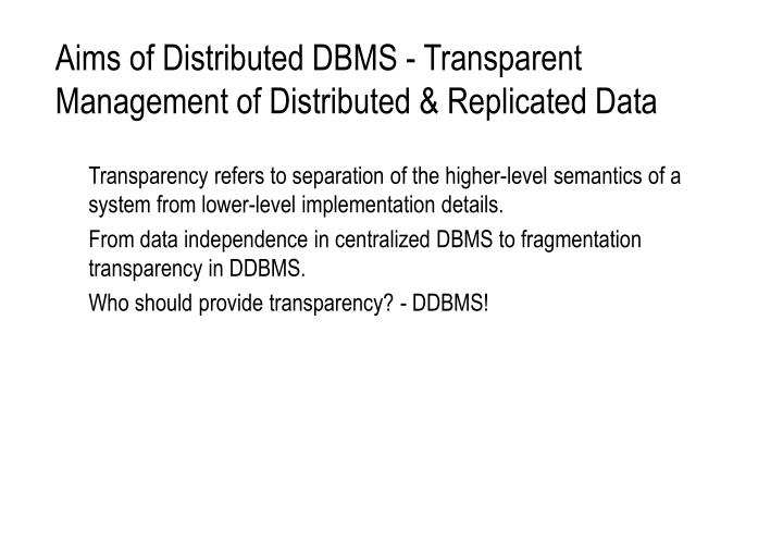 Aims of Distributed DBMS - Transparent Management of Distributed & Replicated Data