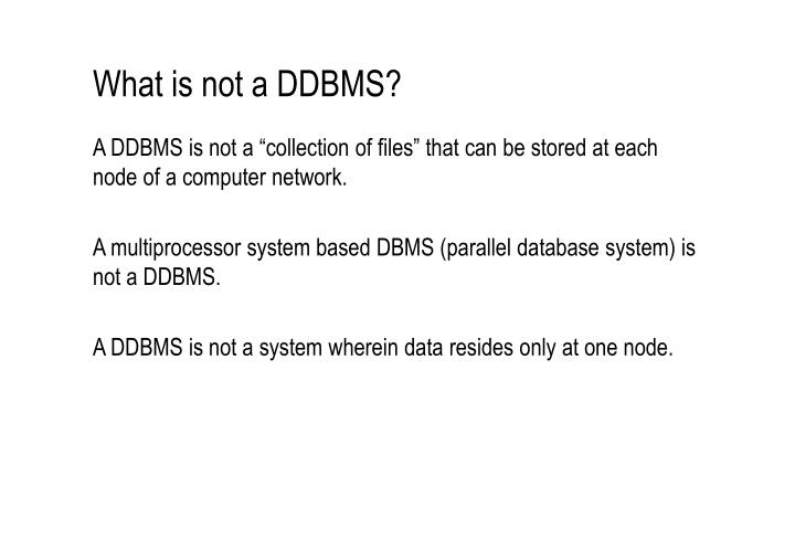 What is not a DDBMS?