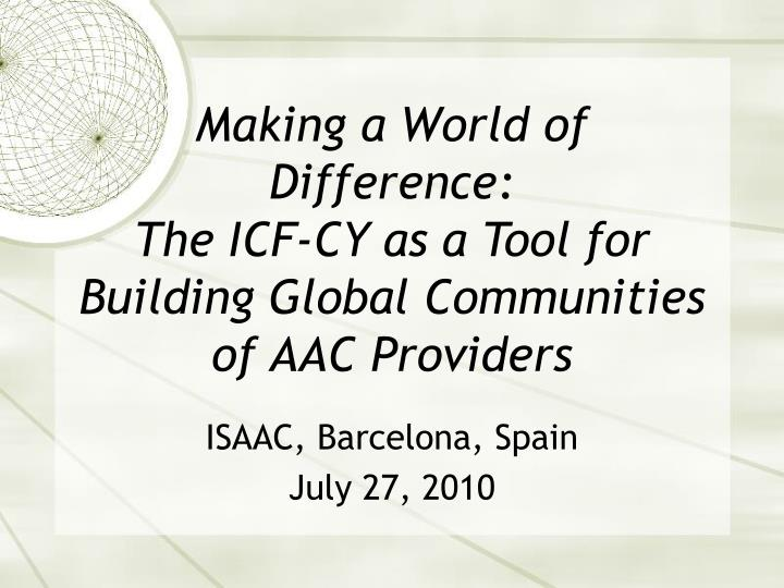 making a world of difference the icf cy as a tool for building global communities of aac providers n.