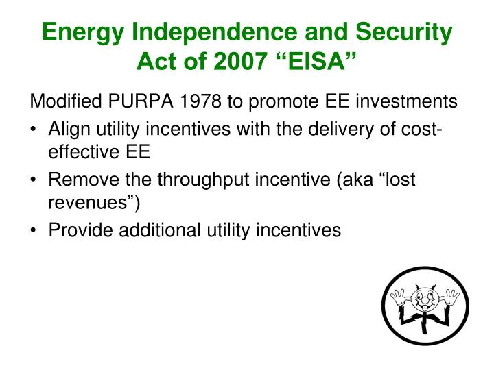 energy independence and security act 2007 This report reviews the implementation of the energy efficiency provisions of the energy independence and security act of 2007 (eisa), including vehicle fuel economy.