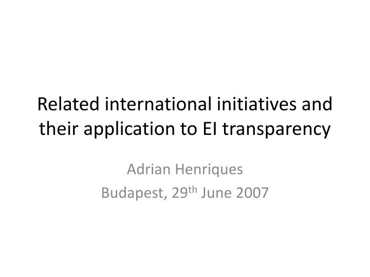 Related international initiatives and their application to ei transparency