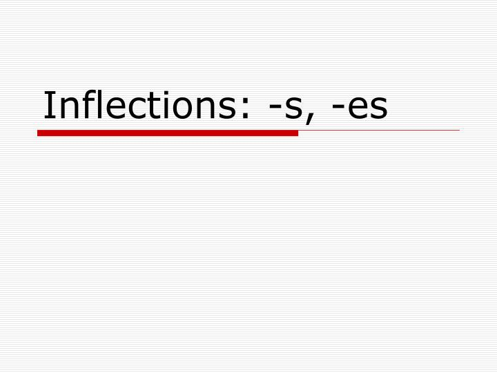 Inflections s es