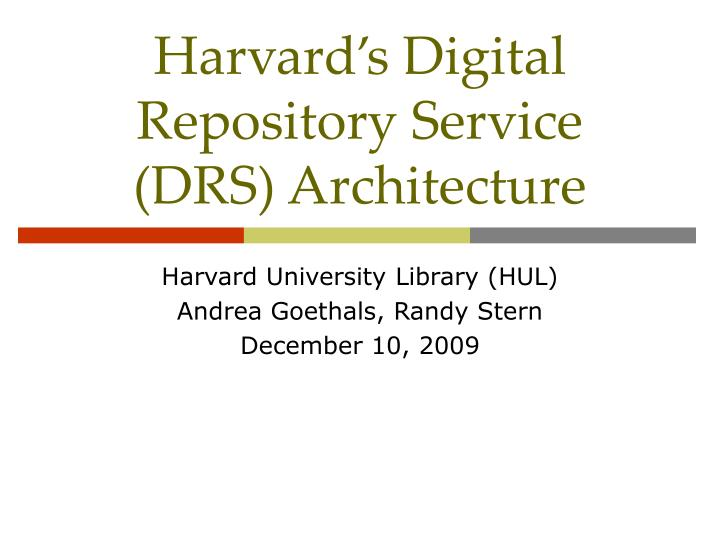harvard s digital repository service drs architecture n.