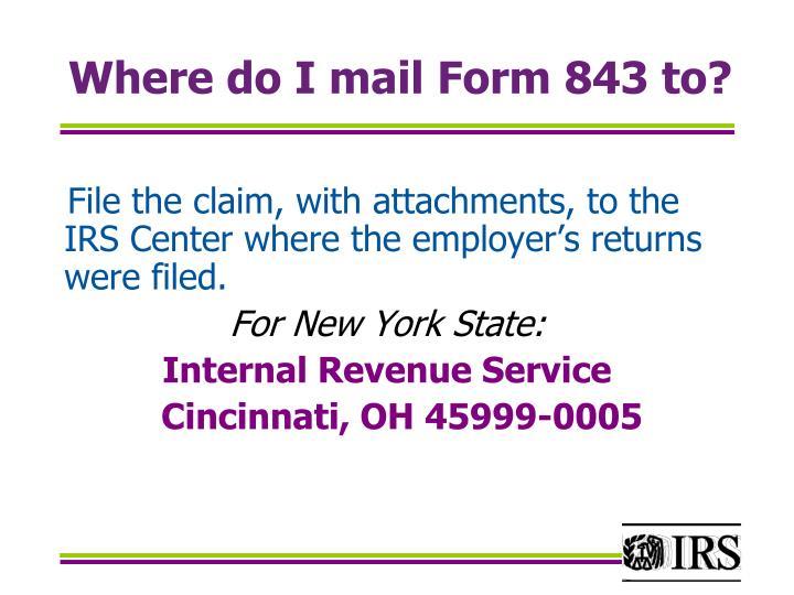 Where do I mail Form 843 to?