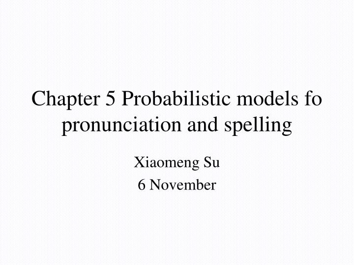 PPT - Chapter 5 Probabilistic models fo pronunciation and