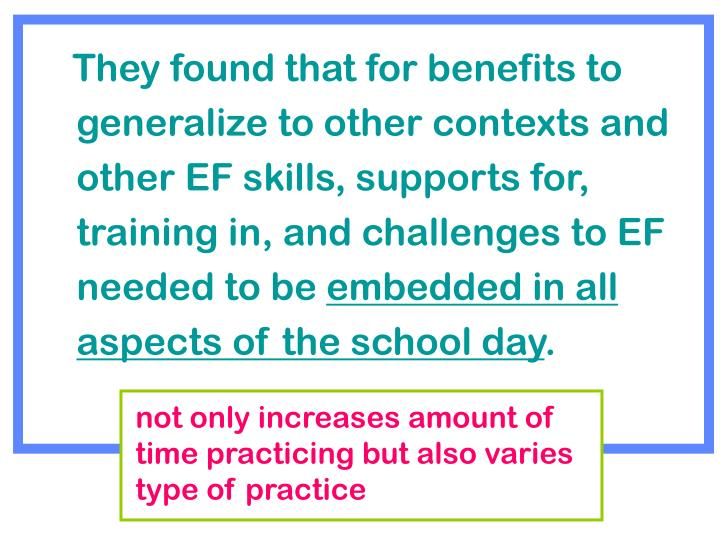 They found that for benefits to generalize to other contexts and other EF skills, supports for, trai...