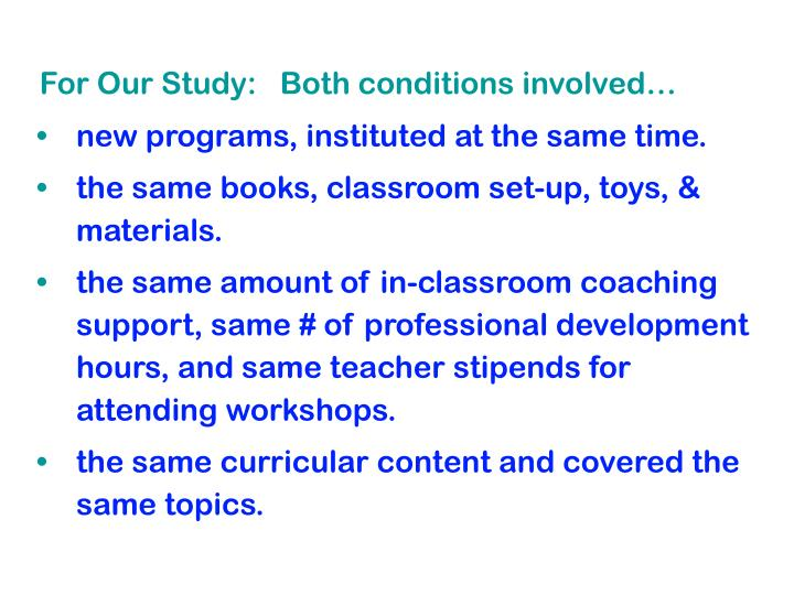 For Our Study:   Both conditions involved…