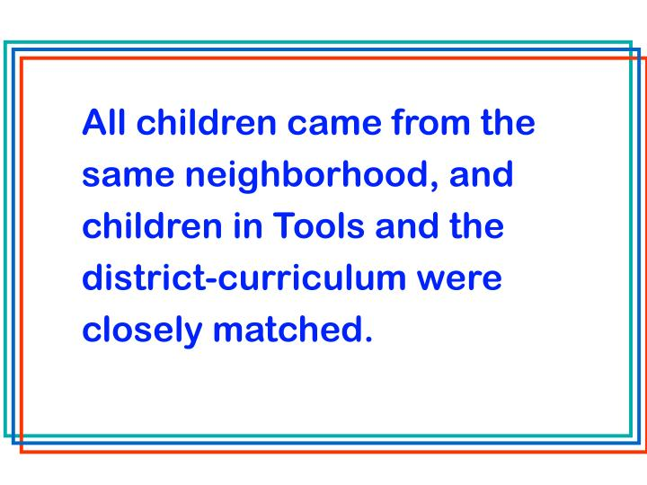 All children came from the same neighborhood, and